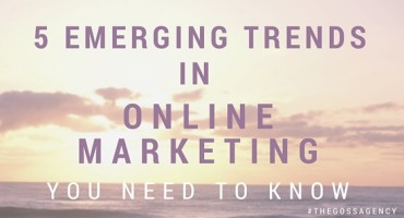 5 Emerging Trends in Online Marketing You Need to Know